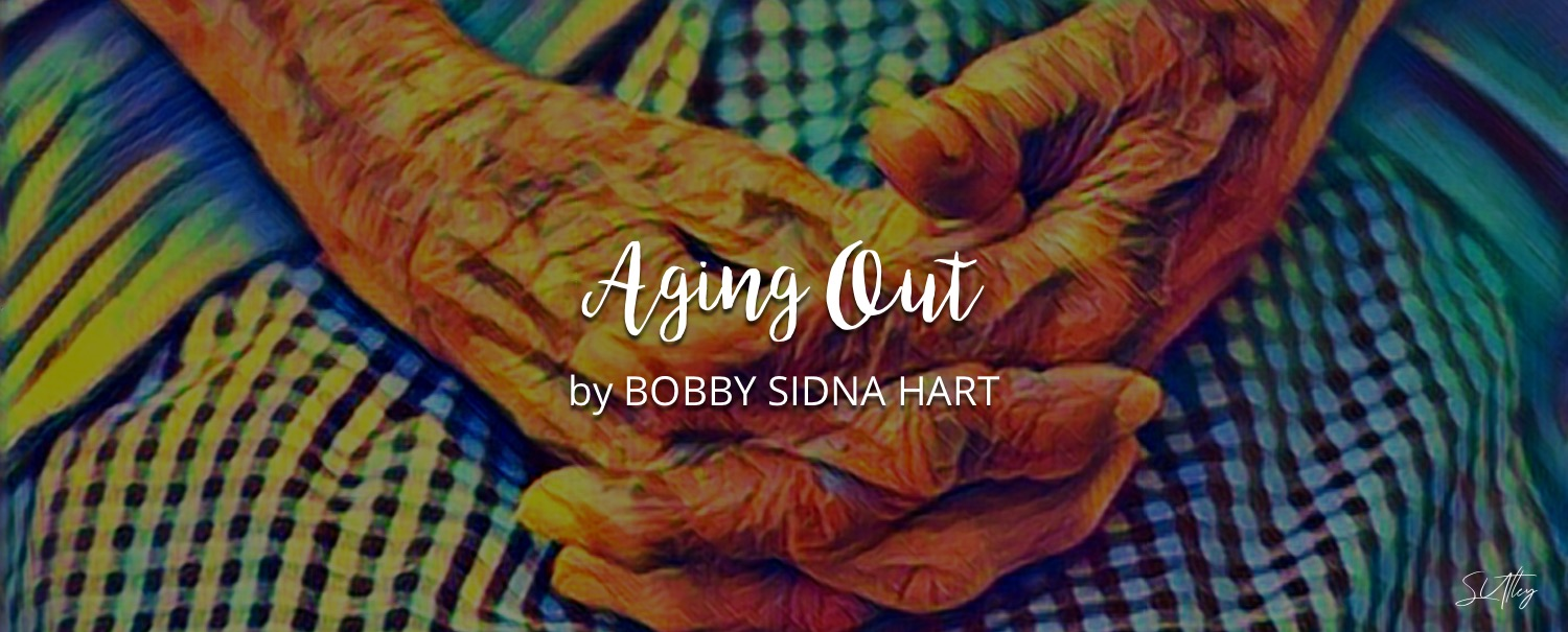 Aging Out by Bobby Sidna Hart