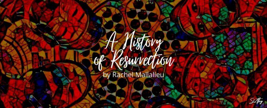 A History of Resurrection by Rachel Mallalieu