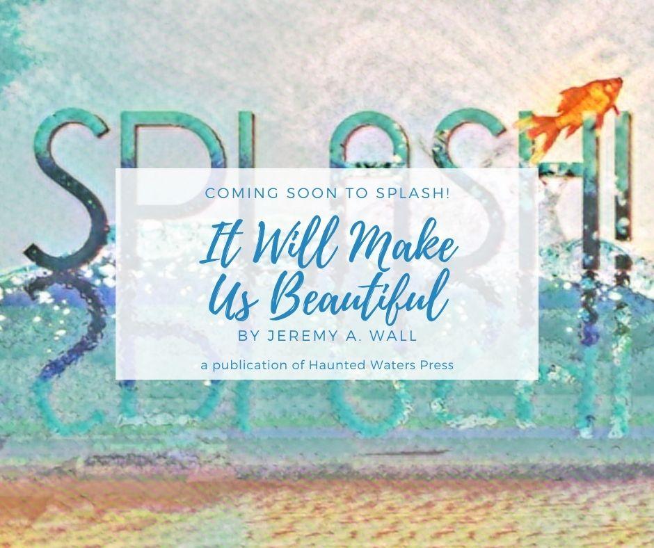 It Will Make Us Beautiful by Jeremy A. Wall