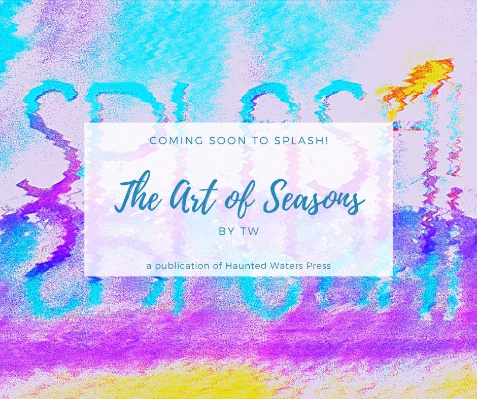 Coming Soon to SPLASH! The Art of Seasons by TW