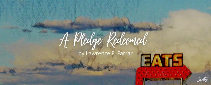 A Pledge Redeemed by Lawrence F. Farrar