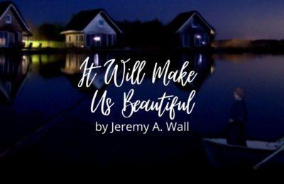 It Will Make Us Beautiful