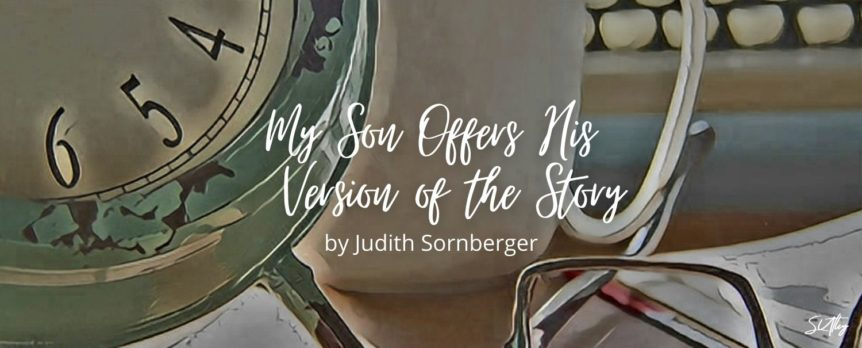 My Son Offers His Version of the Story by Judith Sornberger