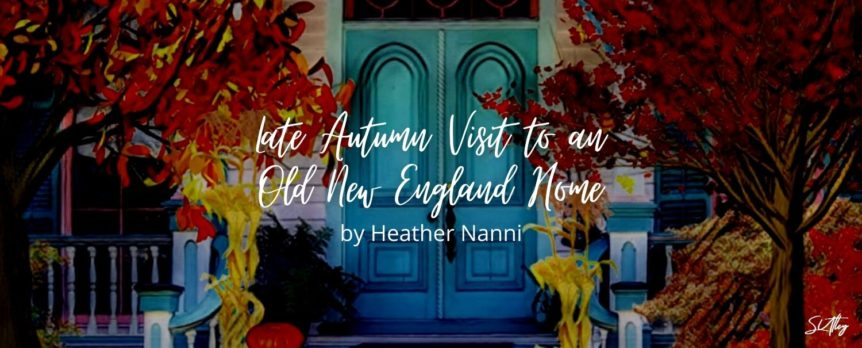 Late Autumn Visit to an Old New England Home by Heather Nanni