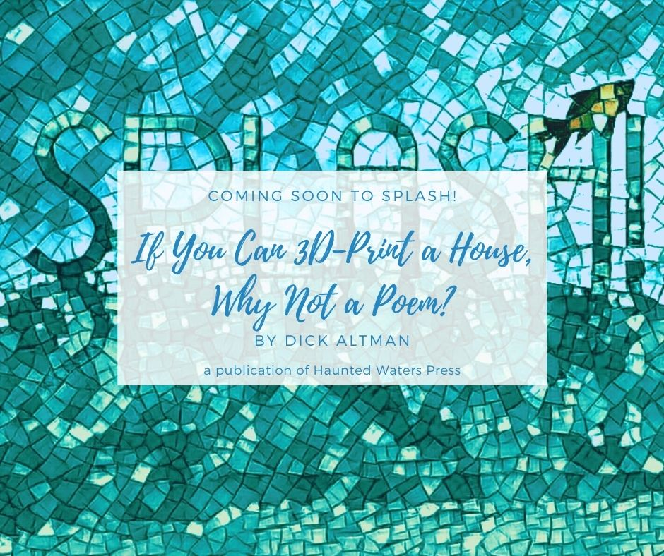 COMING SOON! If You Can 3D-Print a House, Why Not a Poem? by Dick Altman