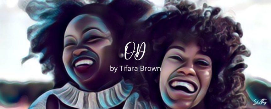 OD by Tifara Brown