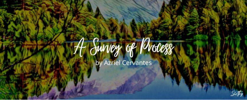 A Survey of Process by Azriel Cervantes