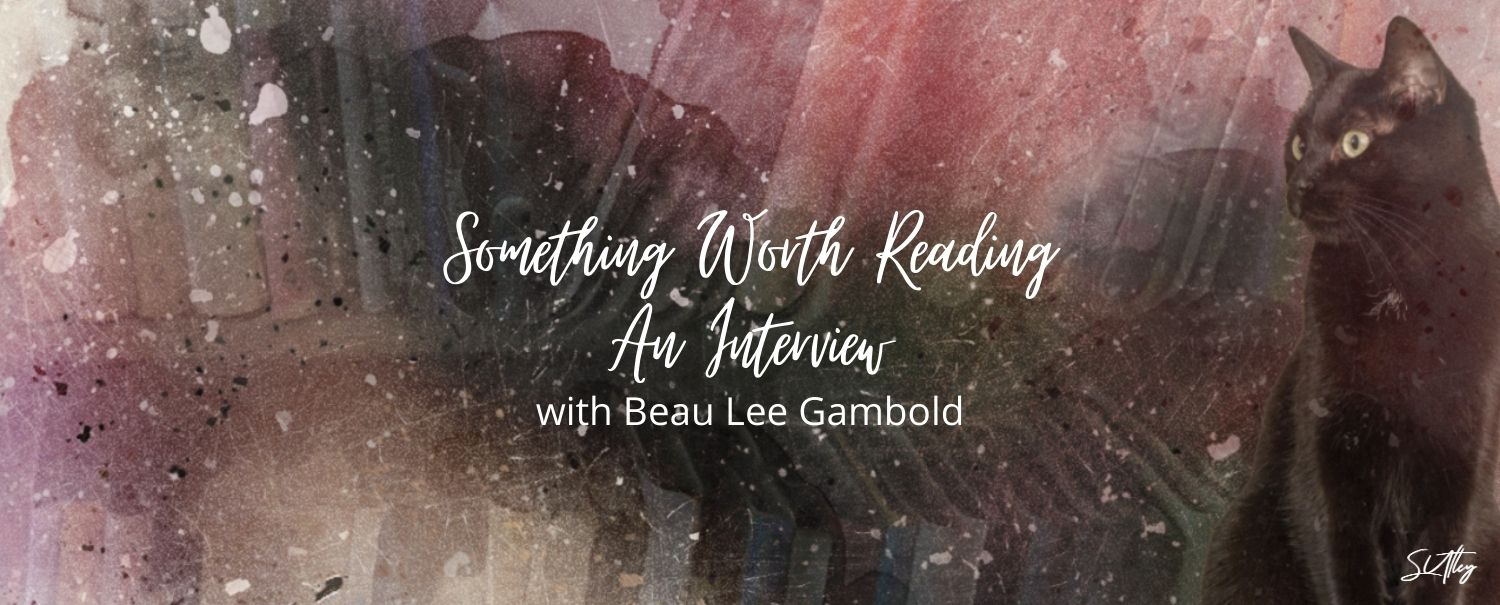 Something Worth Reading An Interview with Beau Lee Gambold