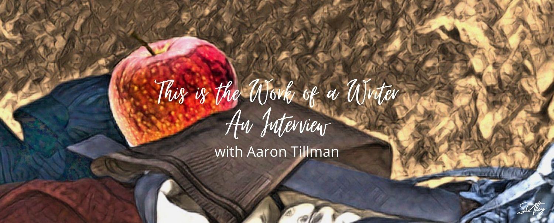 An Interview with Aaron Tillman